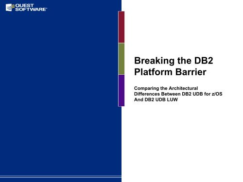 Breaking the DB2 Platform Barrier - Quest Software