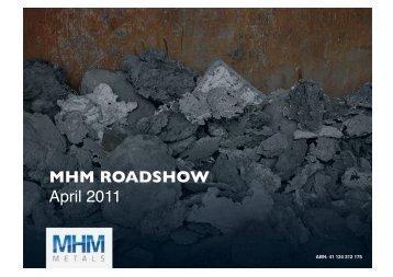 MHM ROADSHOW April 2011 - MHM Metals
