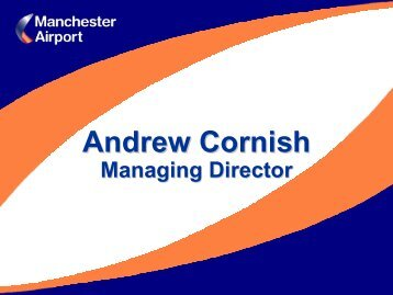 Manchester Airport - Presentation by Andrew Cornish, Managing ...