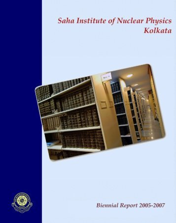 Biennial Report 2005-2007 - Saha Institute of Nuclear Physics