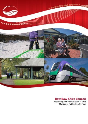 Baw Baw Wellbeing Action Plan 2009 - 2013 - Baw Baw Shire Council