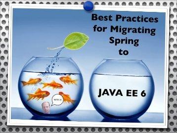 JAVA EE 6! Best Practices ! for Migrating Spring ! to ! - Jfokus
