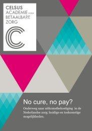 No cure no pay onderweg naar uitkomstbekostiging  in de Nederlandse zorg huidige en toekomstige mogelijkheden