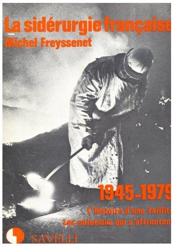 La siderurgie francaise, 1945 1979 L histoire d ... - Michel Freyssenet