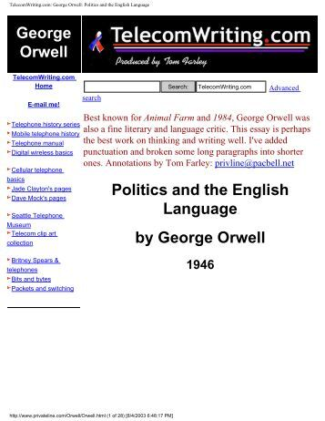 "essays politics and the english language In ""politics and the english language,"" george orwell argues against the common belief that language grows with and adapts to the changing times, there being."