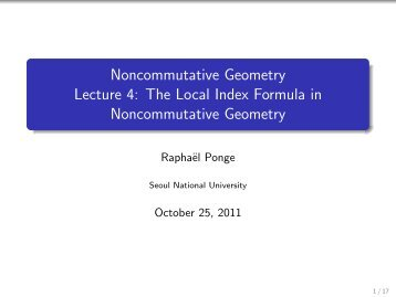 Noncommutative Geometry Lecture 4: The Local Index Formula in ...