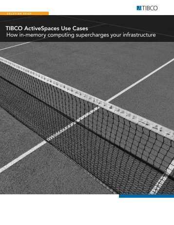 TIBCO ActiveSpaces Use Cases How in-memory computing ...