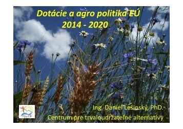 Dotácie a agro politika EÚ 2014 - 2020.