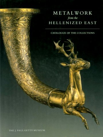 Metalwork from the Hellenized East: Catalogue of the Collections