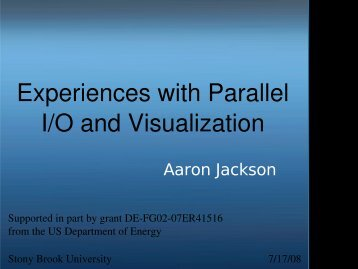 Experiences with Parallel I/O and Visualization - Stony Brook ...