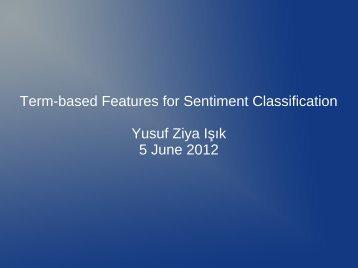 Term-based Features for Sentiment Classification Yusuf Ziya Işık 5 ...
