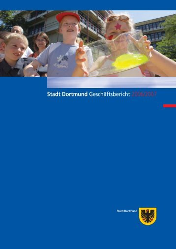 Stadt Dortmund Geschäftsbericht 2006/2007 - Dortmund.de