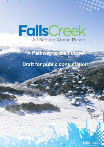 """A Pathway to the Future"" Draft for public consultation - Falls Creek"