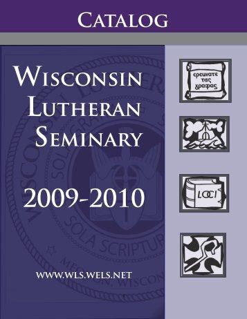 Catalog 2009-10 - Wisconsin Lutheran Seminary - WELS