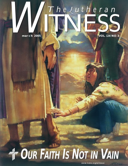 our faith is not in vain our faith is not in vain - The Lutheran Witness