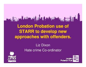 London Probation use of STARR to develop new approaches with ...