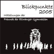 Blickpunkte 2005 - Freunde der Ellwanger Gymnasien eV