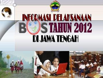 Informasi Pelaksanaan BOS di Jawa Tengah Tahun 2012 - Dinas ...