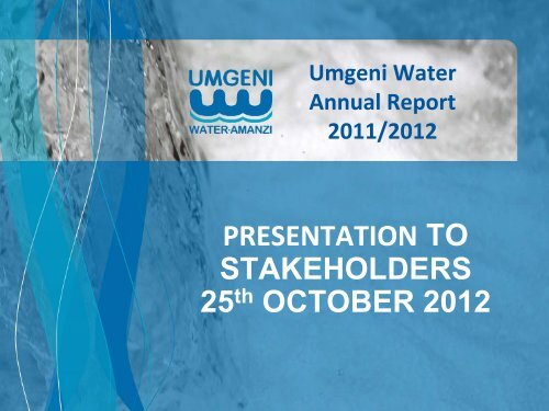 Presentation to stakeholders 25th October 2012 - Umgeni Water