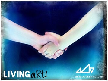 Download or view Living Art Issue 2 (PDF 10Mb) - Arts Access Victoria