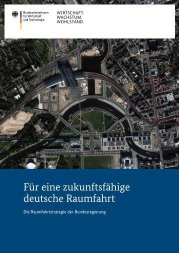 zukunftsfaehige-deutsche-raumfahrt property=pdf bereich=bmwi2012 sprache=de rwb=true