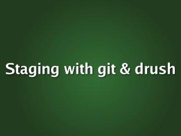 Staging with git and drush.pdf - Drupal Developer Days Barcelona