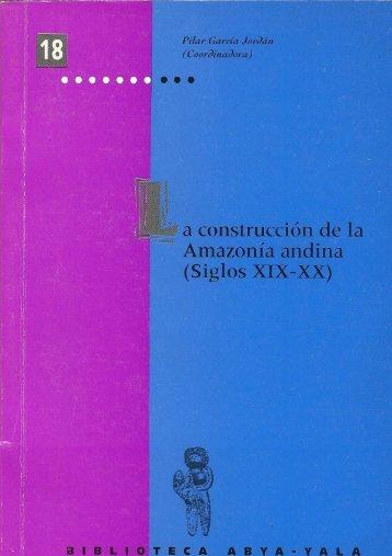 La construcción de la Amazonia andina (siglos XIX-XX).