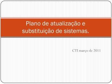 Plano de atualização e substituição de sistemas mantidos na ...