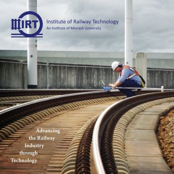 Institute of Railway Technology Advancing the ... - Monash University