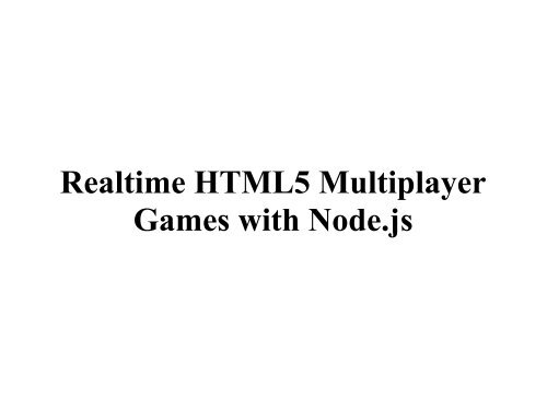 Realtime HTML5 Multiplayer Games with Node js - GitHub