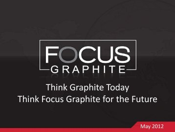 Think Graphite Today Think Focus Graphite for the Future