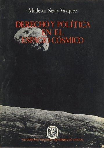 Derecho y Política en el Espacio Cósmico 2ª.Ed., UNAM, México, 1982