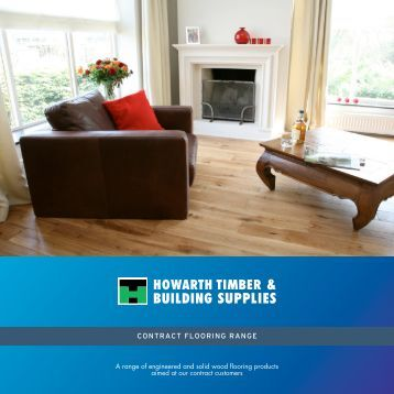 A range of engineered and solid wood flooring ... - Howarth Timber