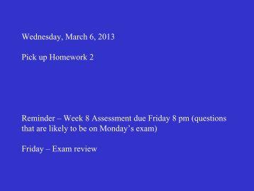 Wednesday, March 6, 2013 Pick up Homework 2 Reminder – Week ...