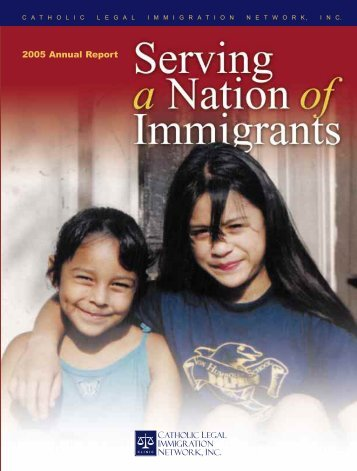2005 Annual Report - Catholic Legal Immigration Network, Inc.