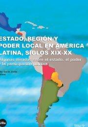 Estado, región y poder local en América Latina, siglos XIX-XX. - Les ...