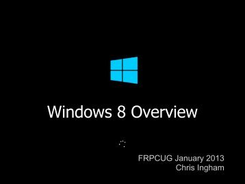 Windows 8 Overview - Frpcug.org