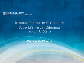 Institute for Public Economics Alberta's Fiscal Dilemma May 16, 2012