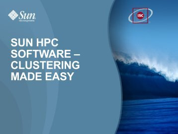 SUN HPC SOFTWARE – CLUSTERING MADE EASY