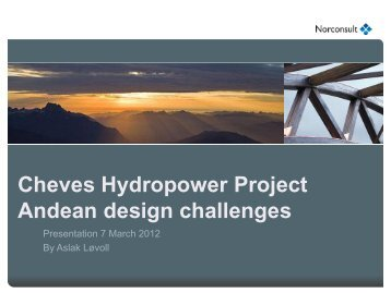 Cheves Hydropower Project Andean design ... - Energi Norge