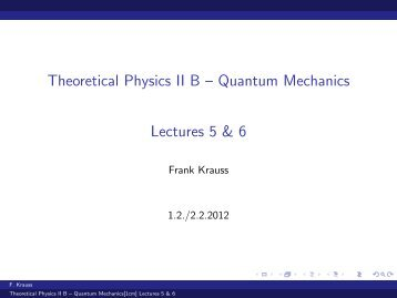 Theoretical Physics II B – Quantum Mechanics [1cm] Lectures 5 & 6