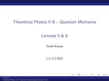 Theoretical Physics II B – Quantum Mechanics [1cm] Lectures 5 & 6