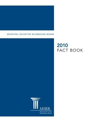 MSRB 2010 Fact Book - Municipal Securities Rulemaking Board