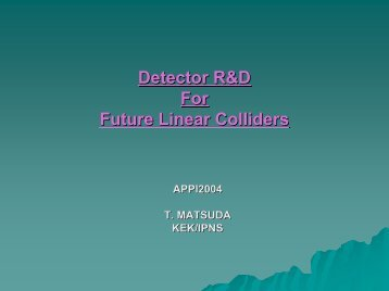 Detector R&D for Future Linear Colliders - ACFA Joint Linear ...