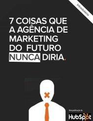 [Brazil]_7-Coisas-Marketing-Agencia-Nunca-Diria-PT-v4.pdf?t=1419347258431&__hstc=20629287.ec1f1cf718aa3e4aab55f000e0a4a156.1419347425702.1419347425702.1419347425702.1&__hssc=20629287.2