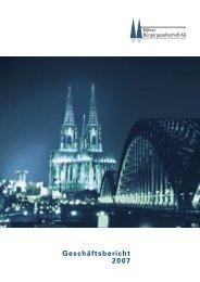 Geschäftsbericht 2007 - Kölner Bürgergesellschaft Aktiengesellschaft
