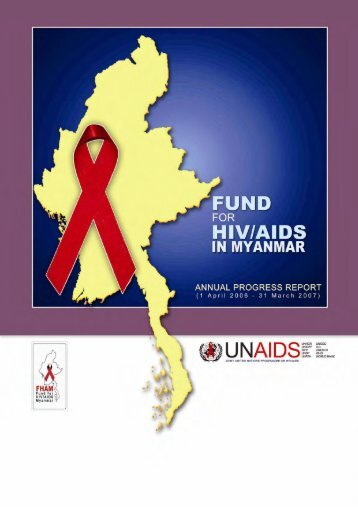 Fund for HIV/AIDS in Myanmar: annual progress report 2006 - unaids