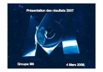 Présentation analystes des résultats 2007 - Groupe M6