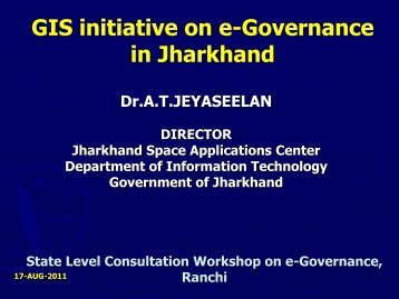GIS Initiative for e-Governance in Jharkhand by Dr ... - eGovReach