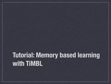 Tutorial: Memory based learning with TiMBL